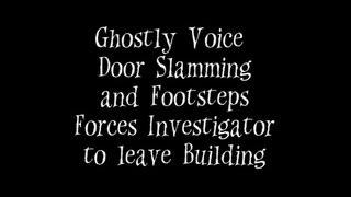 Ghostly Voice, Door Slamming and Footsteps Forces Investigator to Leave Building