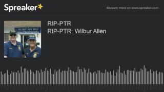 RIP-PTR: Wilbur Allen (part 2 of 4)