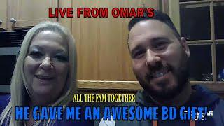 LIVE FROM OMAR'S WITH ALL THE FAM & A SPECIAL BD GIFT!