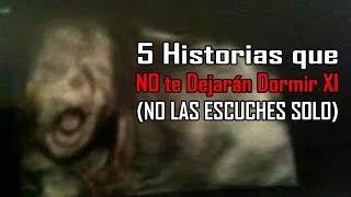 5 Historias que NO te Dejarán Dormir XI (NO LAS ESCUCHES SOLO)