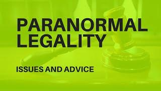 Paranormal Legality Issues & Advice