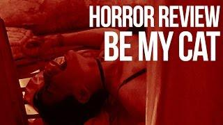 Horror Review : Be My Cat (2015)