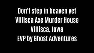 Don't Step In Heaven Yet EVP Captured At Villisca Axe Murder House By Ghost Adventures