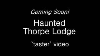 GHOST CAUGHT ON CAMERA! THORPE LODGE INVESTIGATION `TASTER`