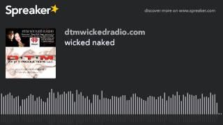 wicked naked (part 4 of 4)