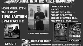 Paranormal Into The Night With Sam Baltrusis Haunted Salem Boston True Crime 11/17/16