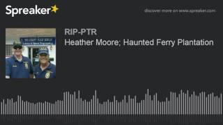 Heather Moore; Haunted Ferry Plantation (part 1 of 5)