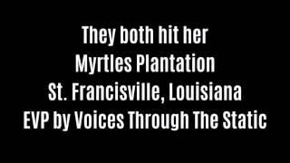They Both Hit Her EVP Captured At Myrtles Plantation By Voices Through The Static