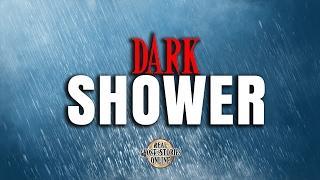 Dark Shower | Ghost Stories, Paranormal, Supernatural, Hauntings, Horror