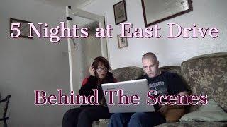 Behind the Scenes - 5 Nights at East Drive