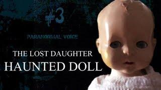 The Lost Daughter | HAUNTED DOLL | Paranormal Voice | Session 3