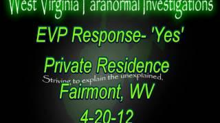 WVPI @ Private Residence 4-20-12 EVP Response 'Yes'