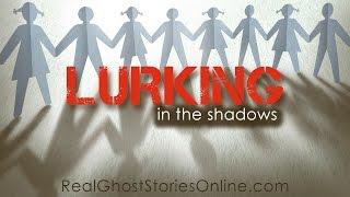 Lurking in The Shadows | Ghost Stories, Paranormal, Supernatural, Hauntings, Horror