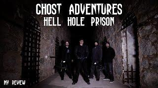 GHOST ADVENTURES: HELL HOLE PRISON (MY REVIEW)