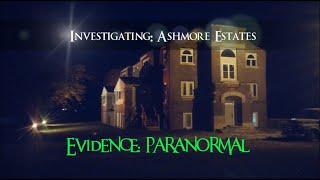 "Evidence: Paranormal ""Investigating: Ashmore Estates"" - 2015"