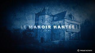 Le Manoir Hantée, Chapitre #2 - Ep#2 - Saison #01- Projet Activity - Chasseur de fantômes