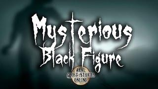 Mysterious Black Figure | Ghost Stories, Hauntings, Paranormal & Supernatural