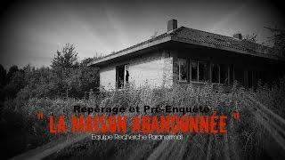 """"""" La maison abandonnée """" (Extrait du Repérage et pré-enquête)"""