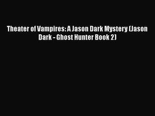 PDF Theater of Vampires: A Jason Dark Mystery (Jason Dark - Ghost Hunter Book 2)  Read Online