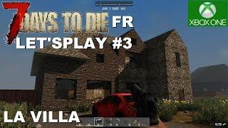 ☣ 7 DAYS TO DIE - Xbox one / PS4 # 03 La villa [FR] Let's play