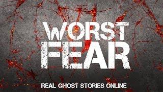 Worst Fear | Ghost Stories, Paranormal, Supernatural, Hauntings, Horror
