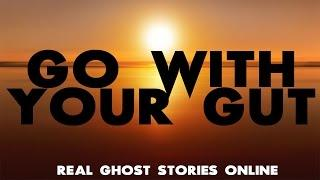 Go With Your Gut | Ghost Stories, Paranormal, Supernatural, Hauntings, Horror