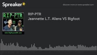 Jeannette L.T. Aliens VS Bigfoot (part 2 of 5)