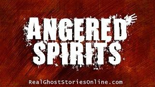 Angered Spirits | Ghost Stories, Paranormal, Supernatural, Hauntings, Horror