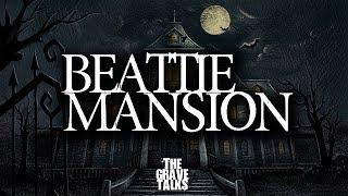 The Beattie Mansion | The Grave Talks Podcast