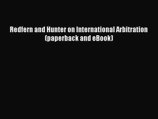 Download Redfern and Hunter on International Arbitration (paperback and eBook) Ebook Free