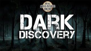 Dark Discovery | Ghost Stories, Paranormal, Supernatural, Hauntings, Horror