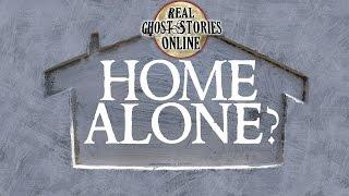 Home Alone | Paranormal, Supernatural, Haunted, Ghosts