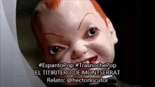 #EspantoPop #TrasnochePop | EL TITIRITERO DE MONTSERRAT | Relatada por HECTOR ROSSI