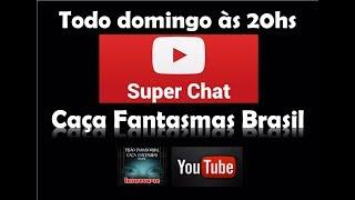 Super Chat 04.06.2017  Caça Fantasmas Brasil
