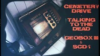 Cemetery Drive: Geobox III and SCD-1. Spirits talking to me, hear them.