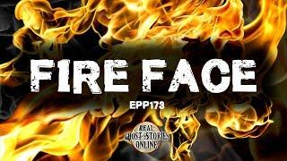 Fire Face | Ghost Stories, Paranormal, Supernatural, Hauntings, Horror