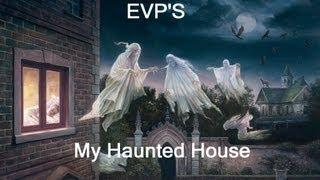 CLASS-A EVP'S From My Paranormal Investigation In My House -- True Haunting