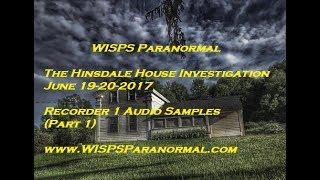 Hinsdale House Investigation June 19, 2017 (Recorder 1 Audio Samples Part 1)