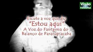 Voz do Fantasma do Balanço Paranapiacaba Visão Paranormal