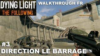 ☣ Dying Light The Following [FR] #3 Direction le barrage