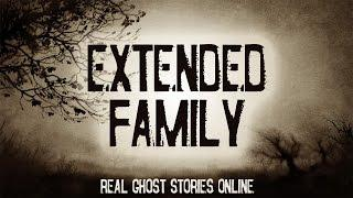 Extended Family | Ghost Stories, Paranormal, Supernatural, Hauntings, Horror