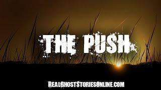 The Push   Ghost Stories, Paranormal, Supernatural, Hauntings, Horror