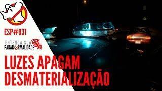 Fenômenos Desmaterialização Luzes Apagam ESP#031 - Caça Fantasmas Brasil