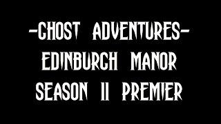 GHOST ADVENTURES: EDINBURGH MANOR - SEASON 11 PREMIER (REVIEW)