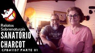 Sanatório Charcot Relatos Sobrenaturais CFB#1157 Parte 1 - Caça Fantasmas Brasil
