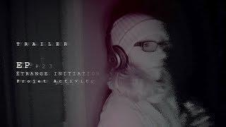 TRAILER EP#23 ÉTRANGE INITIATION   PROJET ACTIVITY
