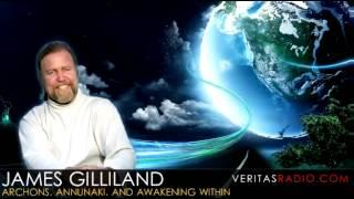 Veritas Radio - James Gilliland - Archons, Anunnaki, and Awakening Within - Part 1 of 2
