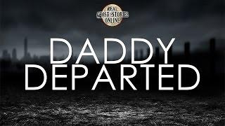 Daddy Departed Paranormal, Ghosts, Supernatural, Hauntings