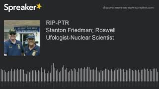 Stanton Friedman; Roswell Ufologist-Nuclear Scientist (part 4 of 5)