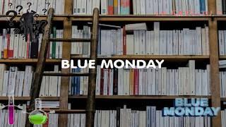 blue monday, tu as le blues
